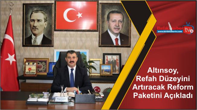 Altınsoy, Refah Düzeyini Artıracak Reform Paketini Açıkladı