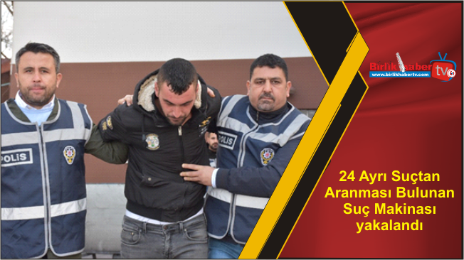 24 Ayrı Suçtan Aranması Bulunan Suç Makinası yakalandı