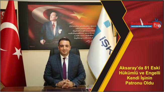 Aksaray'da 81 Eski Hükümlü ve Engelli Kendi İşinin Patronu Oldu