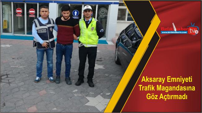 Aksaray Emniyeti Trafik Magandasına Göz Açtırmadı