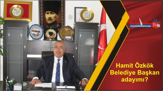 Hamit Özkök Belediye Başkan adayımı?