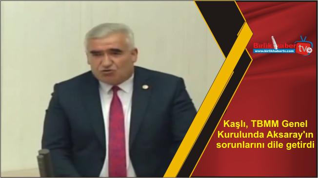 Kaşlı, TBMM Genel Kurulunda Aksaray'ın sorunlarını dile getirdi