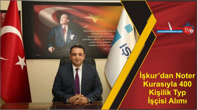 İşkur'dan Noter Kurasıyla 400 Kişilik Typ İşçisi Alımı