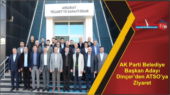 AK Parti Belediye Başkan Adayı Dinçer'den ATSO'ya Ziyaret