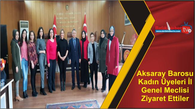 Aksaray Barosu Kadın Üyeleri İl Genel Meclisi Ziyaret Ettiler