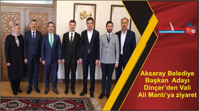 Aksaray Belediye Başkan Adayı Dinçer'den Vali Ali Mantı'ya ziyaret