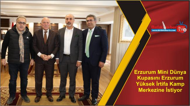Erzurum Mini Dünya Kupasını Erzurum Yüksek İrtifa Kamp Merkezine İstiyor