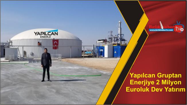 Yapılcan Gruptan Enerjiye 2 Milyon Euroluk Dev Yatırım