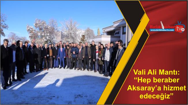 """Vali Ali Mantı: """"Hep beraber Aksaray'a hizmet edeceğiz"""""""