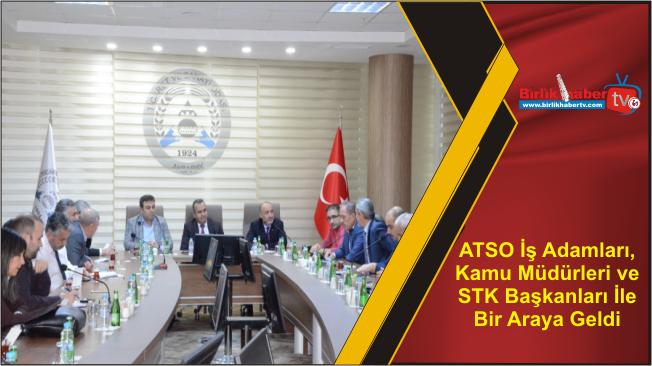 ATSO İş Adamları, Kamu Müdürleri ve STK Başkanları İle Bir Araya Geldi