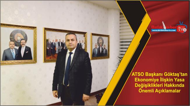 ATSO Başkanı Göktaş'tan Ekonomiye İlişkin Yasa Değişiklikleri Hakkında Önemli Açıklamalar