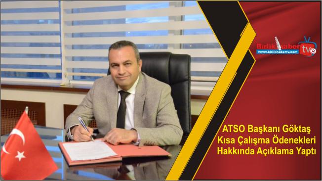 ATSO Başkanı Göktaş Kısa Çalışma Ödenekleri Hakkında Açıklama Yaptı