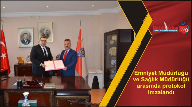 Emniyet Müdürlüğü ve Sağlık Müdürlüğü arasında protokol imzalandı