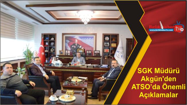 SGK Müdürü Akgün'den ATSO'da Önemli Açıklamalar