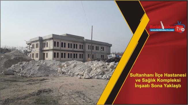 Sultanhanı İlçe Hastanesi ve Sağlık Kompleksi İnşaatı Sona Yaklaştı