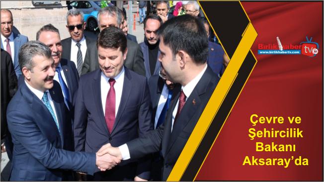 Çevre ve Şehircilik Bakanı Aksaray'da