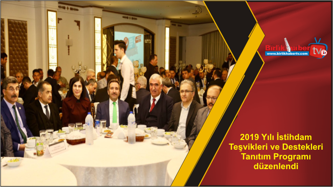 2019 Yılı İstihdam Teşvikleri ve Destekleri Tanıtım Programı düzenlendi