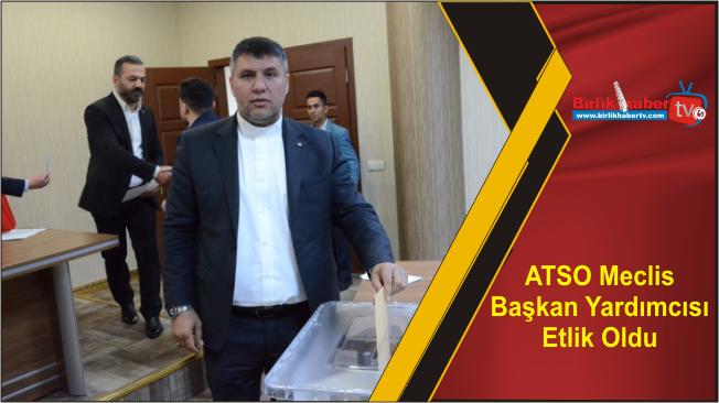 ATSO Meclis Başkan Yardımcısı Etlik Oldu