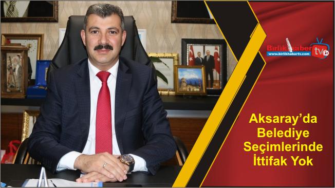 Aksaray'da Belediye Seçimlerinde İttifak Yok