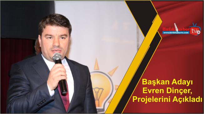 Başkan Adayı Dinçer, Projelerini Açıkladı