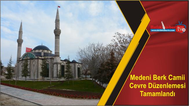 Medeni Berk Camii Cevre Düzenlemesi Tamamlandı