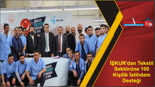 İŞKUR'dan Tekstil Sektörüne 100 Kişilik İstihdam Desteği