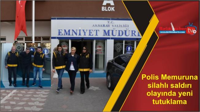 Polis Memuruna silahlı saldırı olayında yeni tutuklama