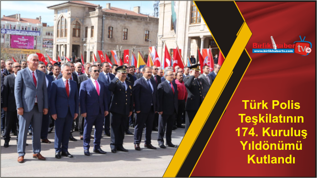 Türk Polis Teşkilatının 174. Kuruluş Yıldönümü Kutlandı