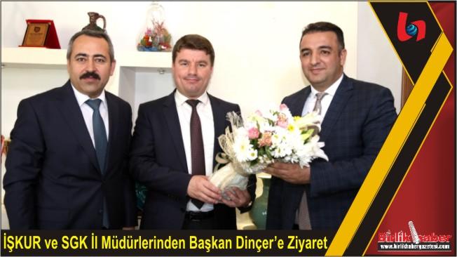 İŞKUR ve SGK İl Müdürlerinden Başkan Dinçer'e Ziyaret