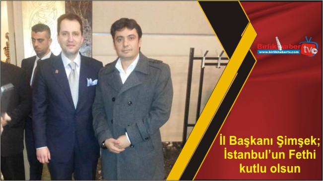 İl Başkanı Şimşek; İstanbul'un Fethi kutlu olsun