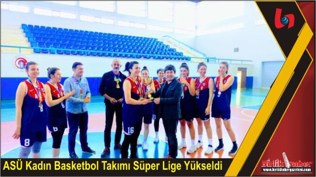 ASÜ Kadın Basketbol Takımı Süper Lige Yükseldi