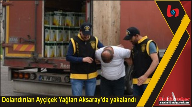 Dolandırılan Ayçiçek Yağları Aksaray'da yakalandı