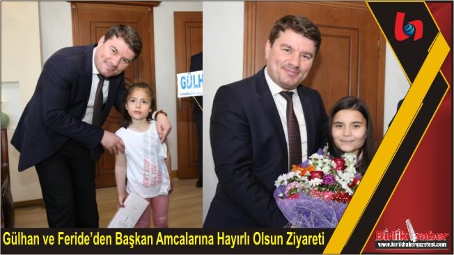 Gülhan ve Feride'den Başkan Amcalarına Hayırlı Olsun Ziyareti