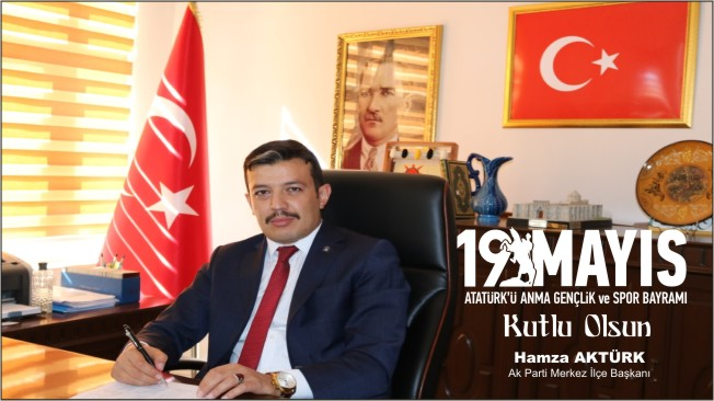 Merkez İlçe Başkanı Aktürk'ten 19 Mayıs Mesajı