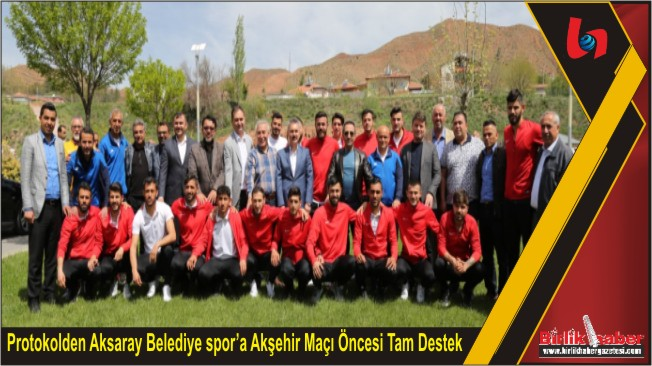 Protokolden Aksaray Belediye spor'a Akşehir Maçı Öncesi Tam Destek