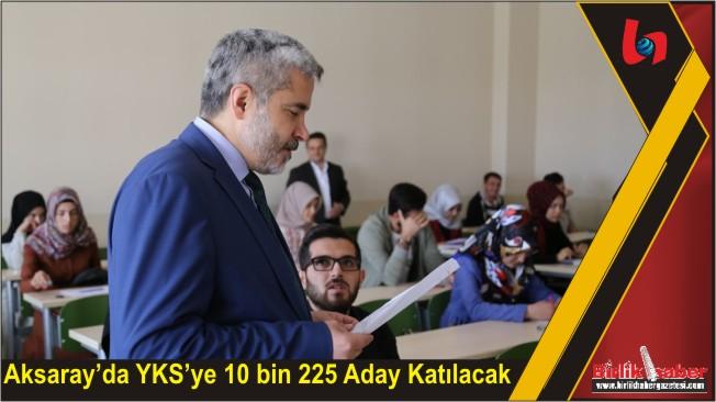 Aksaray'da YKS'ye 10 bin 225 Aday Katılacak