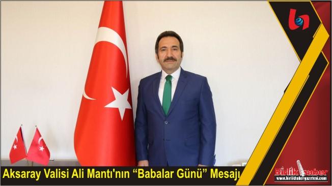 """Aksaray Valisi Ali Mantı'nın """"Babalar Günü"""" Mesajı"""