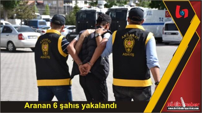 Aranan 6 şahıs yakalandı