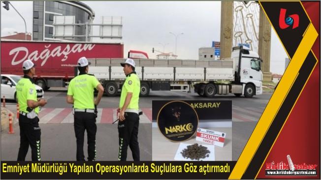 Emniyet Müdürlüğü Yapılan Operasyonlarda Suçlulara Göz açtırmadı
