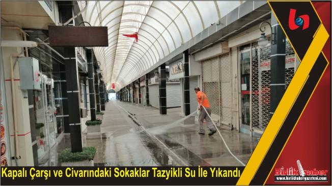 Kapalı Çarşı ve Civarındaki Sokaklar Tazyikli Su İle Yıkandı