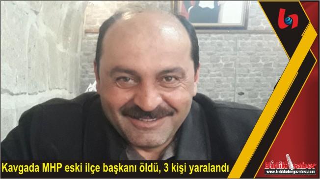 Kavgada MHP eski ilçe başkanı öldü, 3 kişi yaralandı