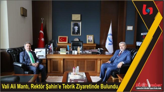 Vali Ali Mantı, Rektör Şahin'e Tebrik Ziyaretinde Bulundu