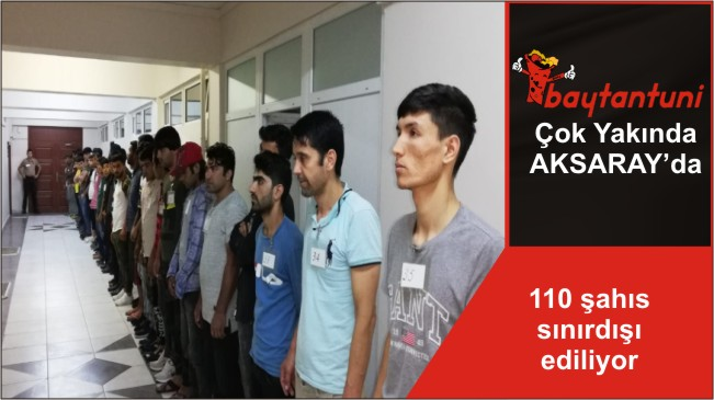 110 şahıs sınırdışı ediliyor