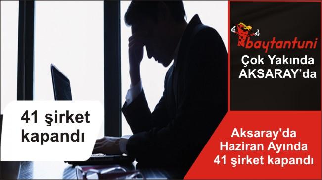 Aksaray'da Haziran Ayında 41 şirket kapandı