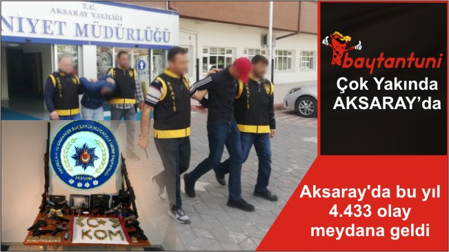 Aksaray'da bu yıl 4.433 olay meydana geldi