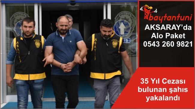 35 Yıl Cezası bulunan şahıs yakalandı