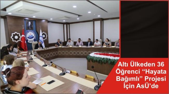 """Altı Ülkeden 36 Öğrenci """"Hayata Bağımlı"""" Projesi İçin ASÜ'de"""