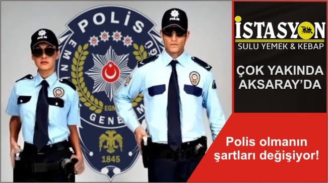 Polis olmanın şartları değişiyor!