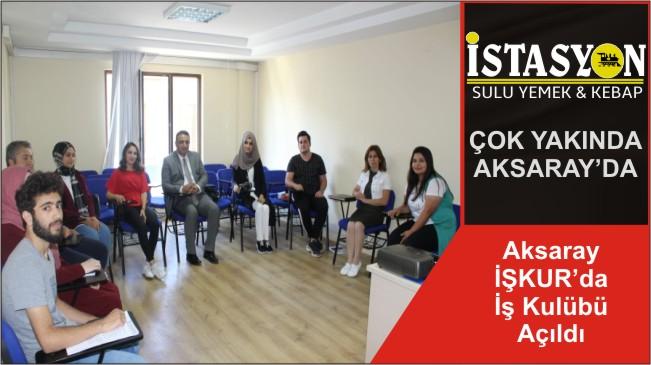 Aksaray İŞKUR'da İş Kulübü Açıldı
