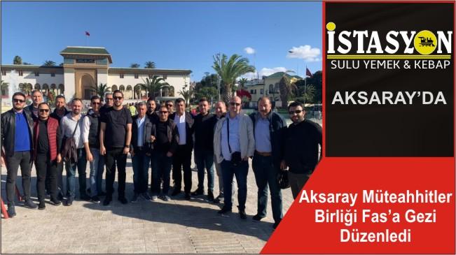Aksaray Müteahhitler Birliği Fas'a Gezi Düzenledi